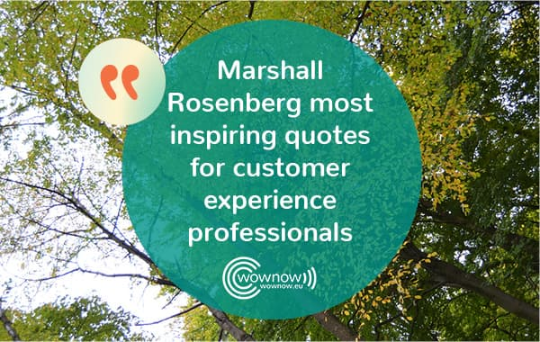 Marshall Rosenberg most inspiring quotes for customer experience professionals