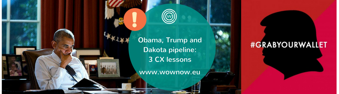 Obama, Trump & Dakota pipeline: 3 CX Lessons